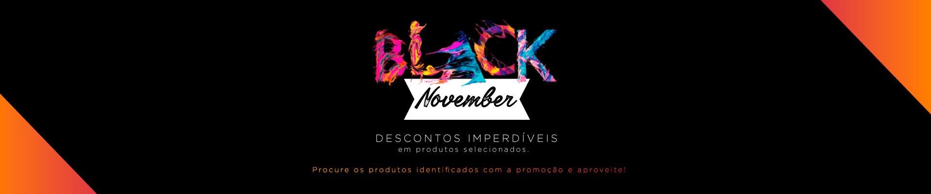 Black November. Aproveite descontos o mês inteiro!